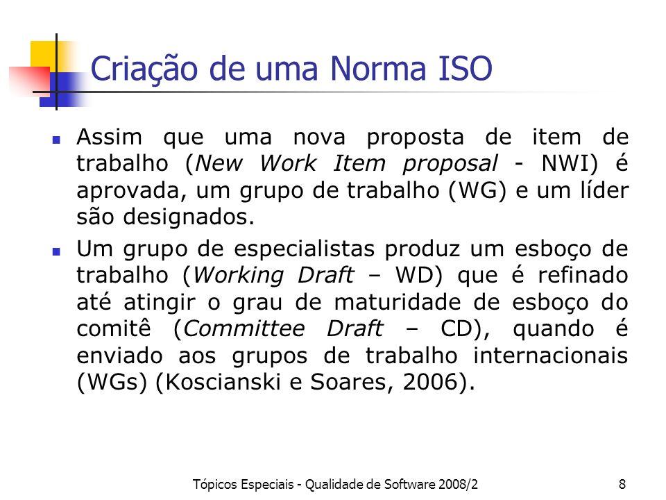 Tópicos Especiais - Qualidade de Software 2008/28 Criação de uma Norma ISO Assim que uma nova proposta de item de trabalho (New Work Item proposal - N