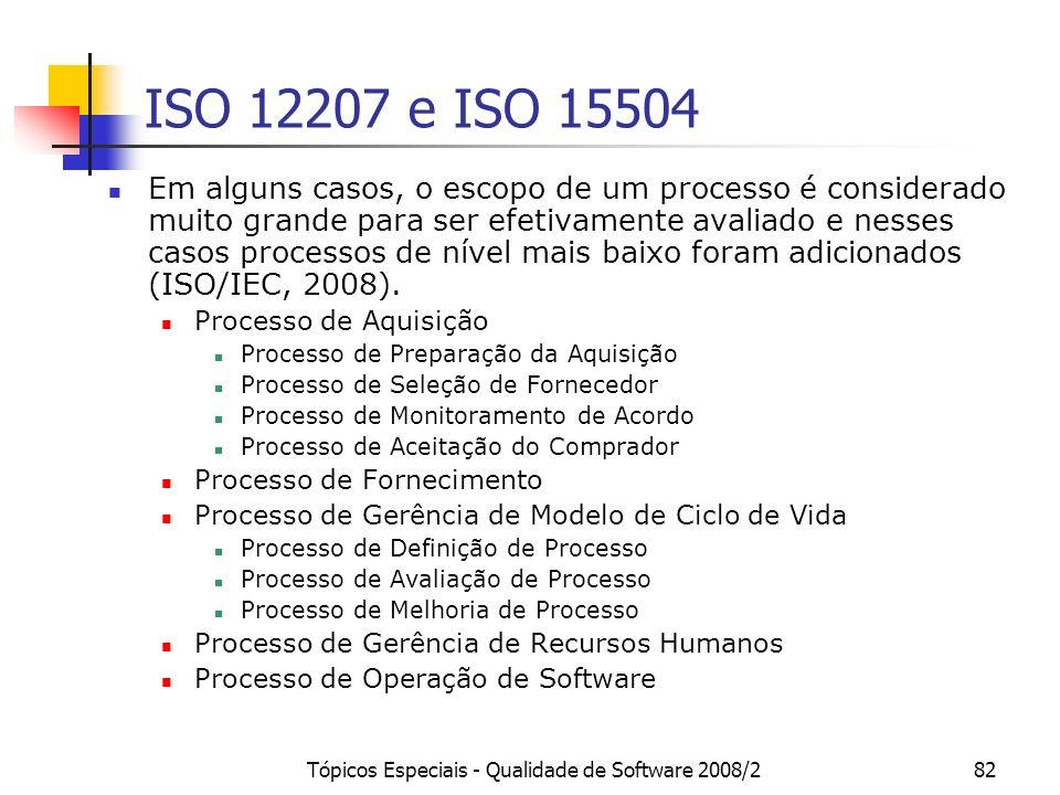 Tópicos Especiais - Qualidade de Software 2008/282 ISO 12207 e ISO 15504 Em alguns casos, o escopo de um processo é considerado muito grande para ser