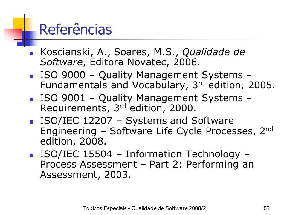 Tópicos Especiais - Qualidade de Software 2008/283 Referências Koscianski, A., Soares, M.S., Qualidade de Software, Editora Novatec, 2006. ISO 9000 –