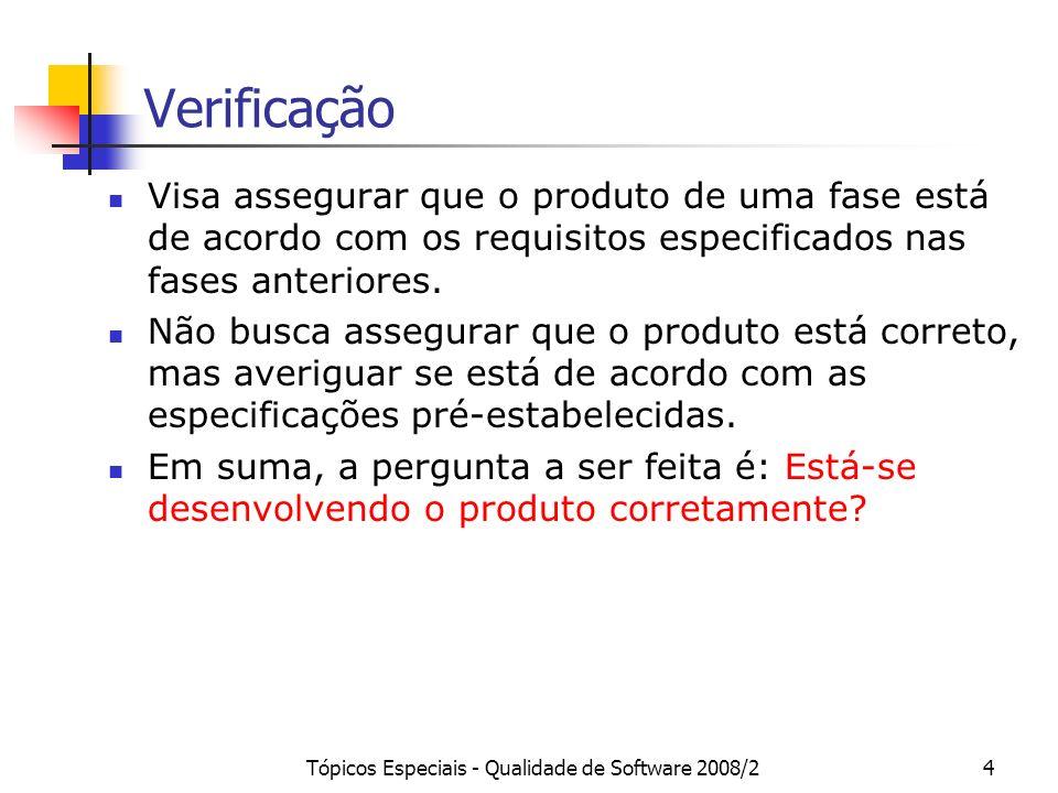 Tópicos Especiais - Qualidade de Software 2008/24 Verificação Visa assegurar que o produto de uma fase está de acordo com os requisitos especificados