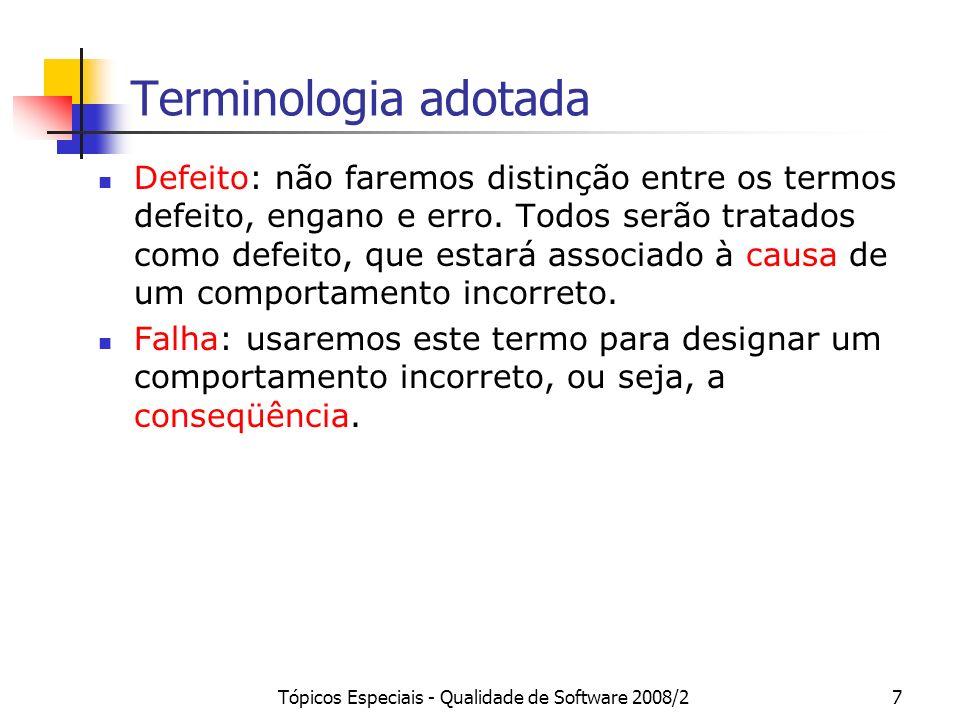 Tópicos Especiais - Qualidade de Software 2008/27 Terminologia adotada Defeito: não faremos distinção entre os termos defeito, engano e erro. Todos se