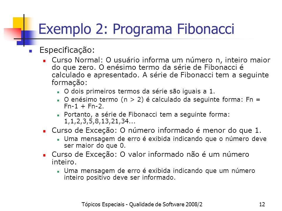 Tópicos Especiais - Qualidade de Software 2008/212 Exemplo 2: Programa Fibonacci Especificação: Curso Normal: O usuário informa um número n, inteiro maior do que zero.