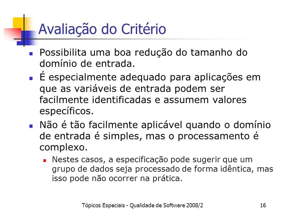 Tópicos Especiais - Qualidade de Software 2008/216 Avaliação do Critério Possibilita uma boa redução do tamanho do domínio de entrada.