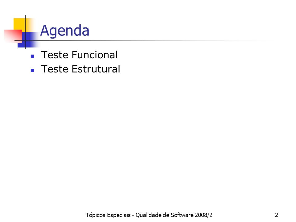 Tópicos Especiais - Qualidade de Software 2008/22 Agenda Teste Funcional Teste Estrutural