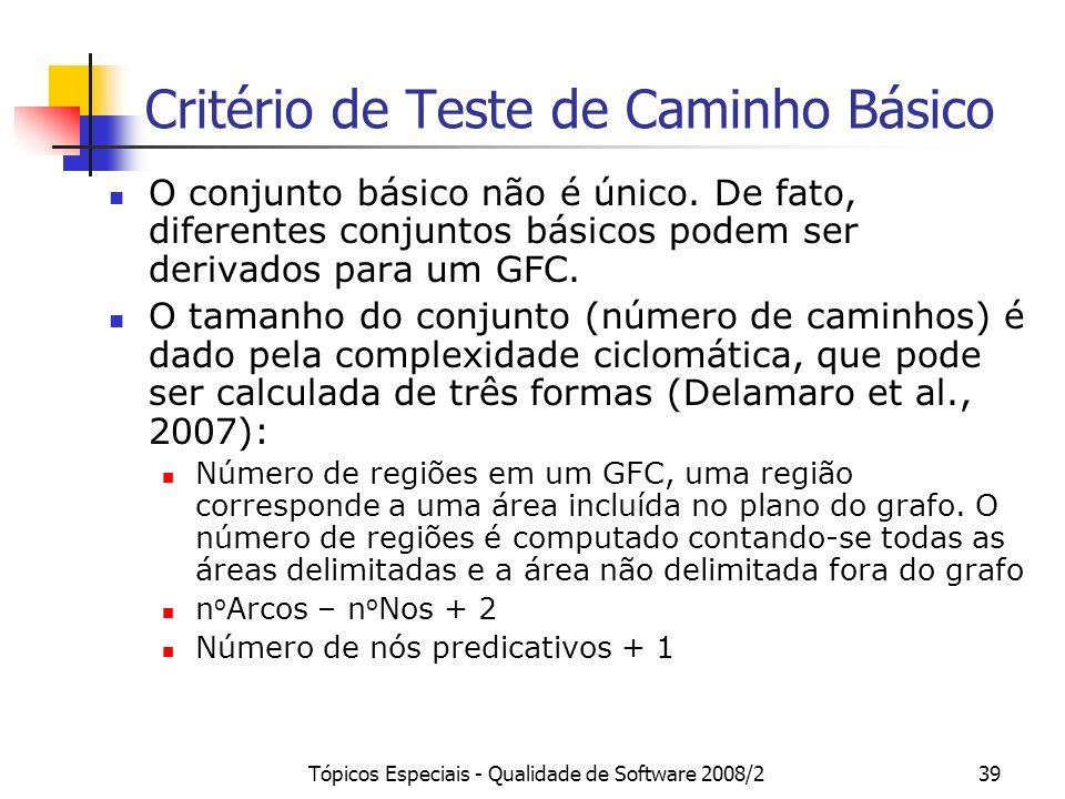 Tópicos Especiais - Qualidade de Software 2008/239 Critério de Teste de Caminho Básico O conjunto básico não é único.