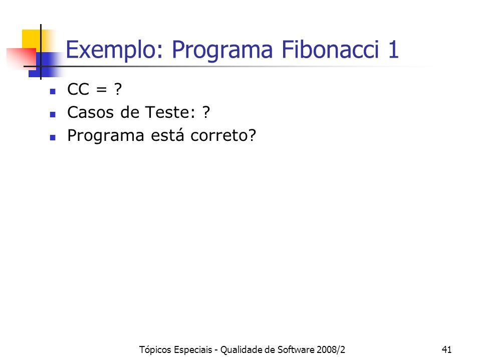 Tópicos Especiais - Qualidade de Software 2008/241 Exemplo: Programa Fibonacci 1 CC = .