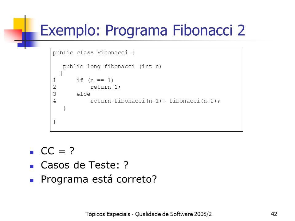 Tópicos Especiais - Qualidade de Software 2008/242 Exemplo: Programa Fibonacci 2 CC = .