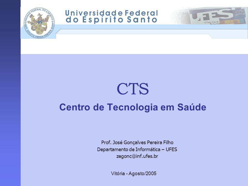 Vitória - Agosto/2005 CTS Centro de Tecnologia em Saúde Prof. José Gonçalves Pereira Filho Departamento de Informática – UFES zegonc@inf.ufes.br