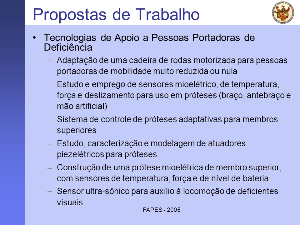FAPES - 2005 Propostas de Trabalho Tecnologias de Apoio a Pessoas Portadoras de Deficiência –Adaptação de uma cadeira de rodas motorizada para pessoas