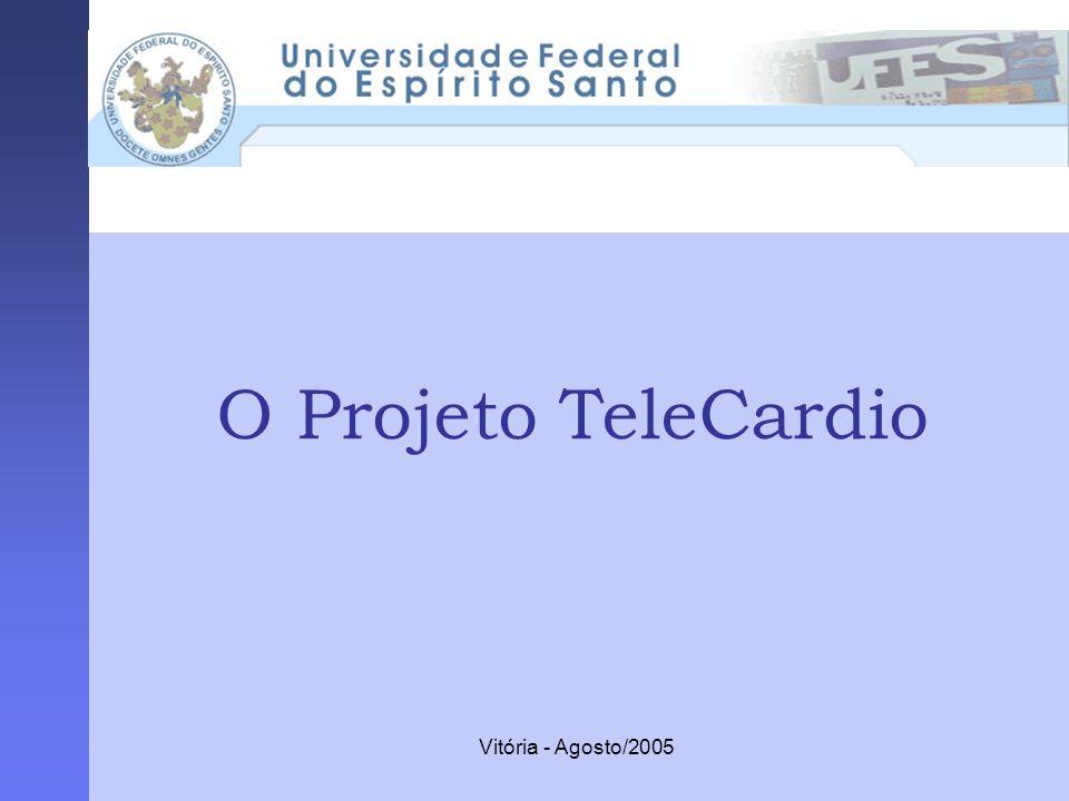 Vitória - Agosto/2005 O Projeto TeleCardio