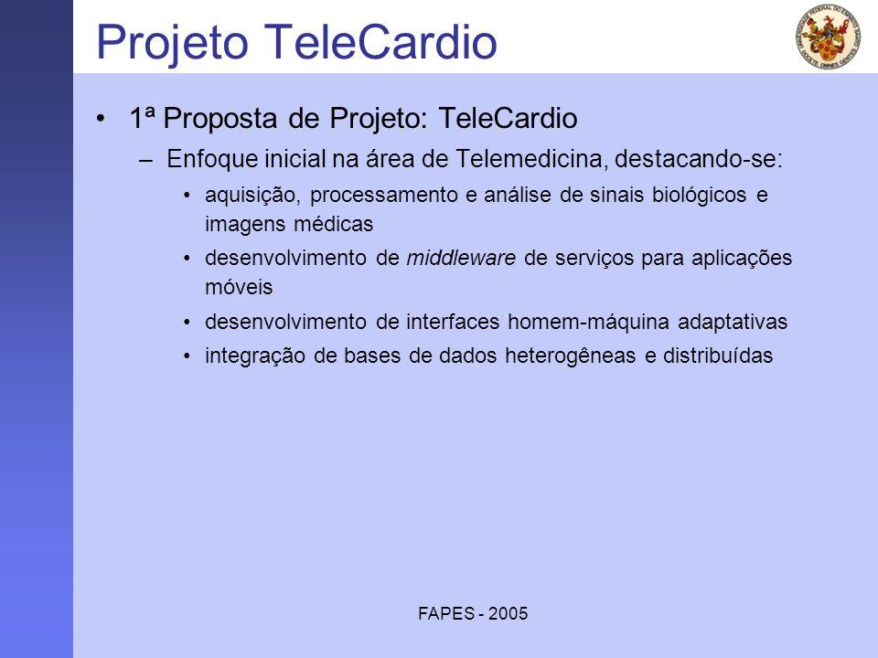 FAPES - 2005 Projeto TeleCardio 1ª Proposta de Projeto: TeleCardio –Enfoque inicial na área de Telemedicina, destacando-se: aquisição, processamento e