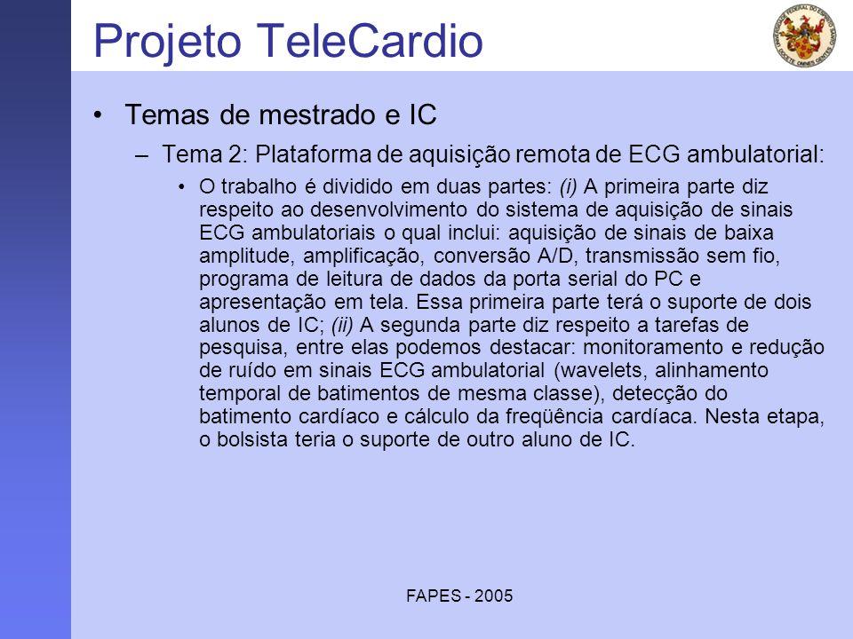 FAPES - 2005 Projeto TeleCardio Temas de mestrado e IC –Tema 2: Plataforma de aquisição remota de ECG ambulatorial: O trabalho é dividido em duas part