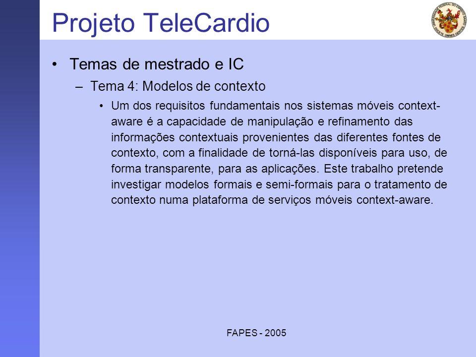 FAPES - 2005 Projeto TeleCardio Temas de mestrado e IC –Tema 4: Modelos de contexto Um dos requisitos fundamentais nos sistemas móveis context- aware