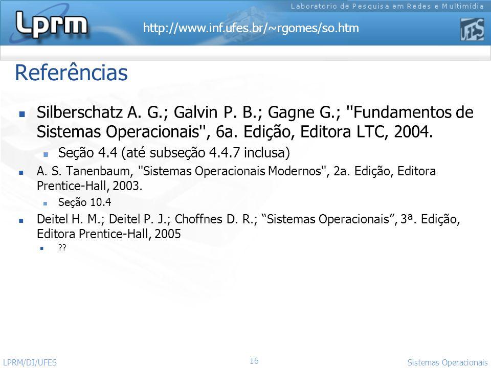 http://www.inf.ufes.br/~rgomes/so.htm Referências Silberschatz A. G.; Galvin P. B.; Gagne G.; ''Fundamentos de Sistemas Operacionais'', 6a. Edição, Ed