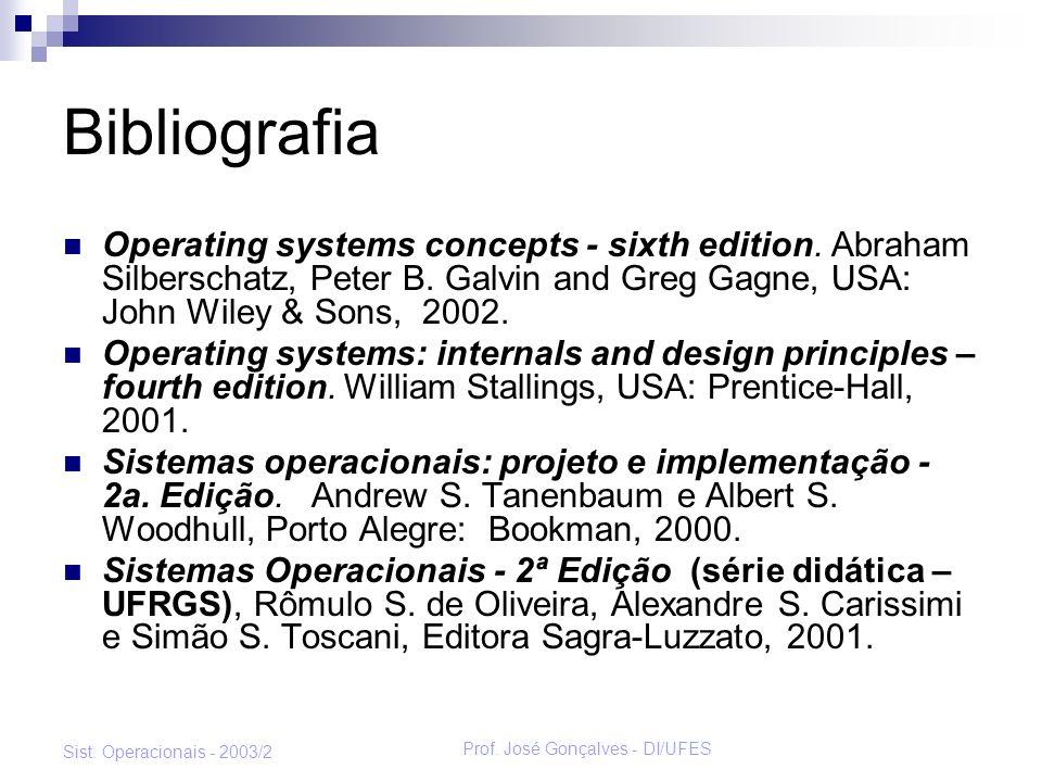 Prof. José Gonçalves - DI/UFES Sist. Operacionais - 2003/2 Bibliografia Operating systems concepts - sixth edition. Abraham Silberschatz, Peter B. Gal