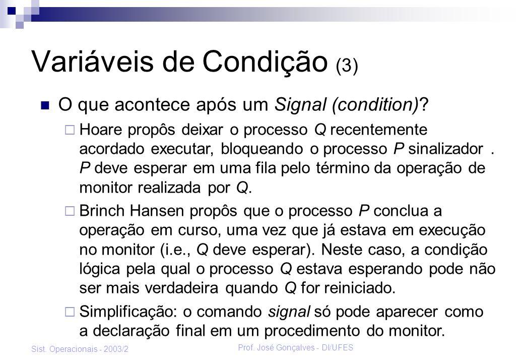 Prof. José Gonçalves - DI/UFES Sist. Operacionais - 2003/2 Variáveis de Condição (3) O que acontece após um Signal (condition)? Hoare propôs deixar o