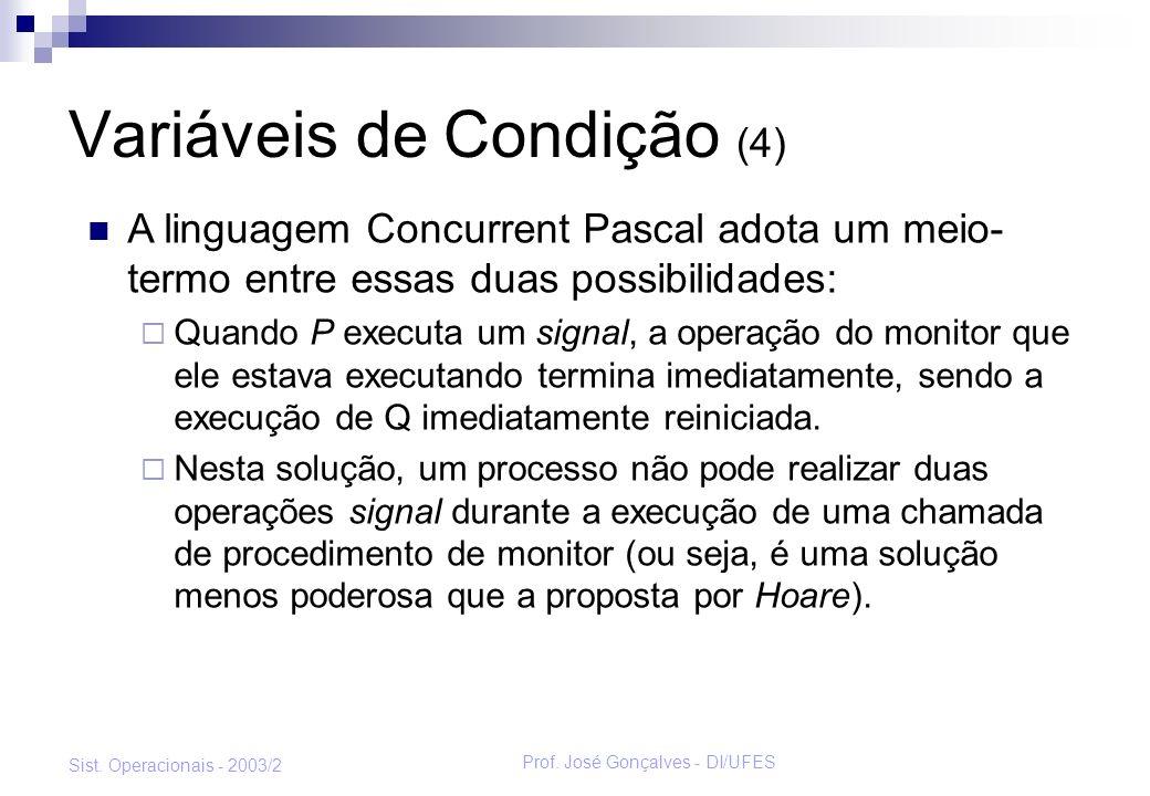 Prof. José Gonçalves - DI/UFES Sist. Operacionais - 2003/2 Variáveis de Condição (4) A linguagem Concurrent Pascal adota um meio- termo entre essas du