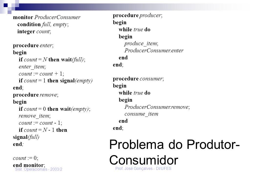 Prof. José Gonçalves - DI/UFES Sist. Operacionais - 2003/2 monitor ProducerConsumer condition full, empty; integer count; procedure enter; begin if co