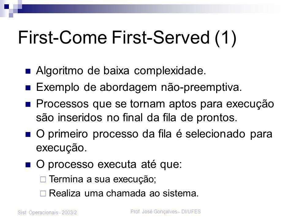 Prof. José Gonçalves - DI/UFES Sist. Operacionais - 2003/2 First-Come First-Served (1) Algoritmo de baixa complexidade. Exemplo de abordagem não-preem