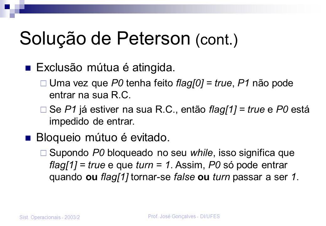 Prof. José Gonçalves - DI/UFES Sist. Operacionais - 2003/2 Solução de Peterson (cont.) Exclusão mútua é atingida. Uma vez que P0 tenha feito flag[0] =