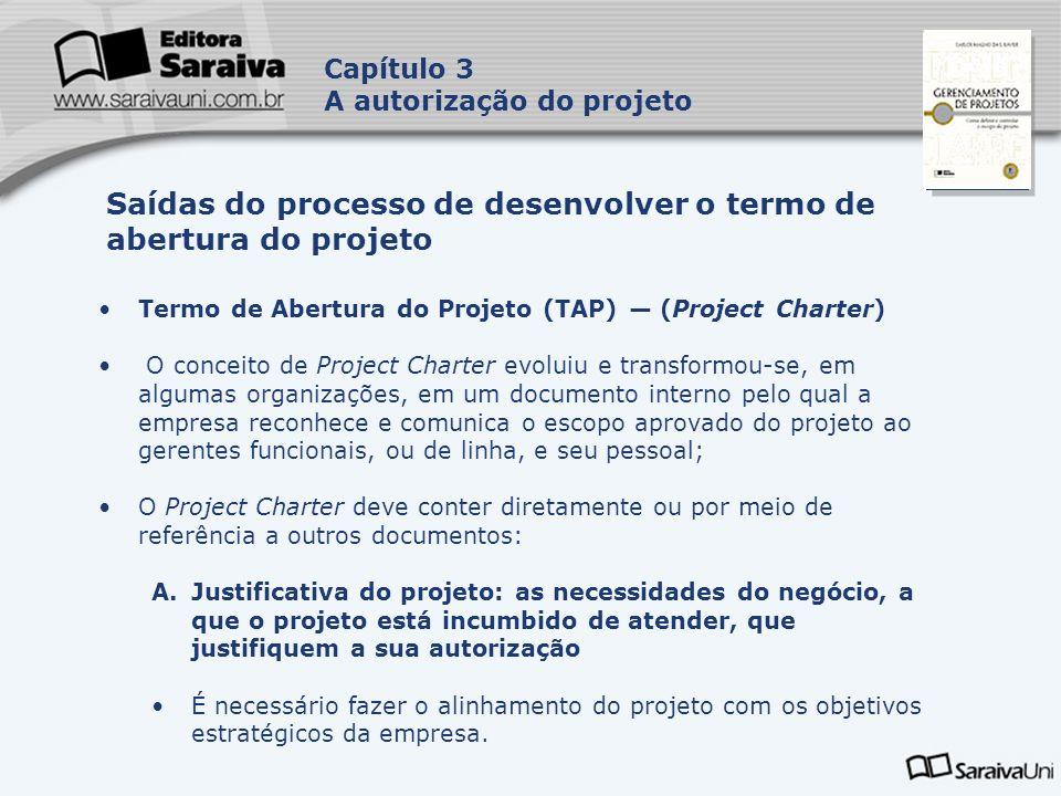 Capa da Obra Capítulo 3 A autorização do projeto Termo de Abertura do Projeto (TAP) (Project Charter) O conceito de Project Charter evoluiu e transfor