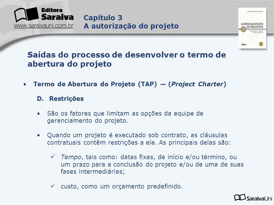 Capa da Obra Capítulo 3 A autorização do projeto Termo de Abertura do Projeto (TAP) (Project Charter) D. Restrições São os fatores que limitam as opçõ
