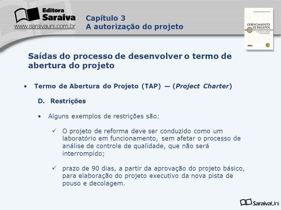 Capa da Obra Capítulo 3 A autorização do projeto Termo de Abertura do Projeto (TAP) (Project Charter) D. Restrições Alguns exemplos de restrições são: