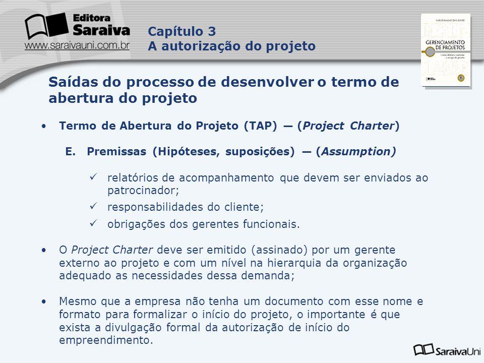 Capa da Obra Capítulo 3 A autorização do projeto Termo de Abertura do Projeto (TAP) (Project Charter) E. Premissas (Hipóteses, suposições) (Assumption