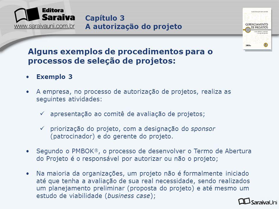 Capa da Obra Capítulo 3 A autorização do projeto Exemplo 3 A empresa, no processo de autorização de projetos, realiza as seguintes atividades: apresen