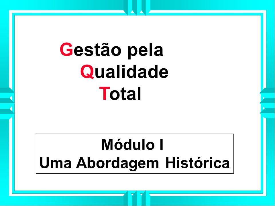Gestão pela Qualidade Total Módulo I Uma Abordagem Histórica