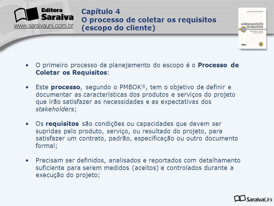 Capa da Obra Capítulo 4 O processo de coletar os requisitos (escopo do cliente) Todo o projeto possui um mais clientes, sejam eles internos ou externos.