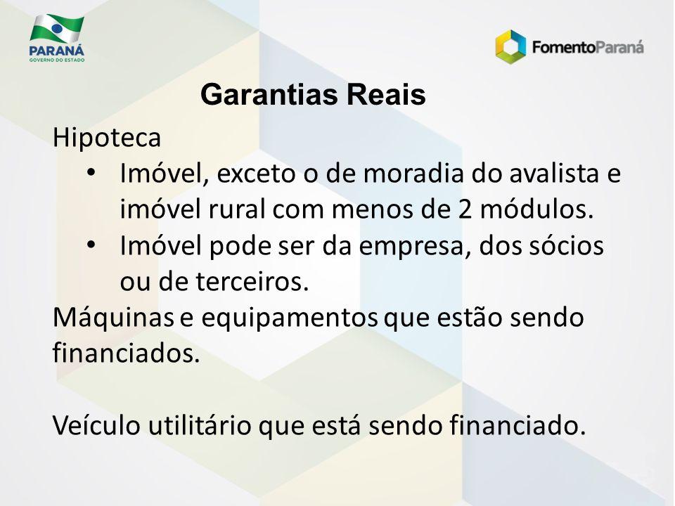 Garantias Reais Hipoteca Imóvel, exceto o de moradia do avalista e imóvel rural com menos de 2 módulos. Imóvel pode ser da empresa, dos sócios ou de t