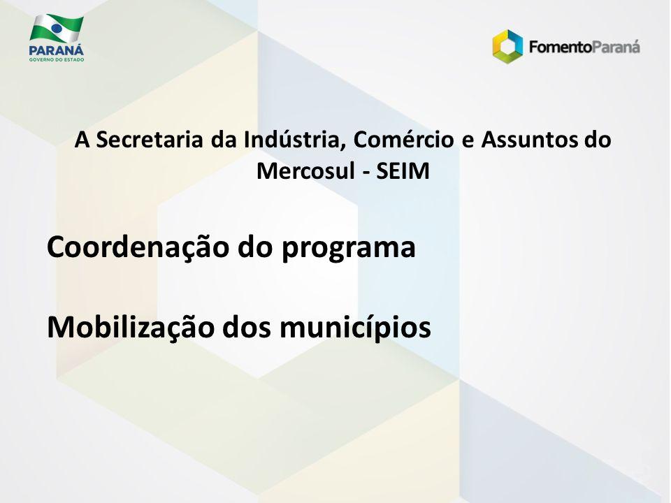 A Secretaria da Indústria, Comércio e Assuntos do Mercosul - SEIM Coordenação do programa Mobilização dos municípios