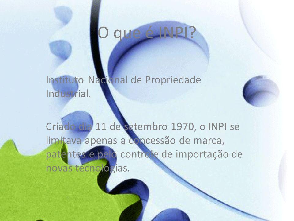 O que é INPI? Instituto Nacional de Propriedade Industrial. Criado dia 11 de setembro 1970, o INPI se limitava apenas a concessão de marca, patentes e