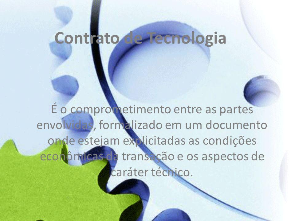 Contrato de Tecnologia É o comprometimento entre as partes envolvidas, formalizado em um documento onde estejam explicitadas as condições econômicas d