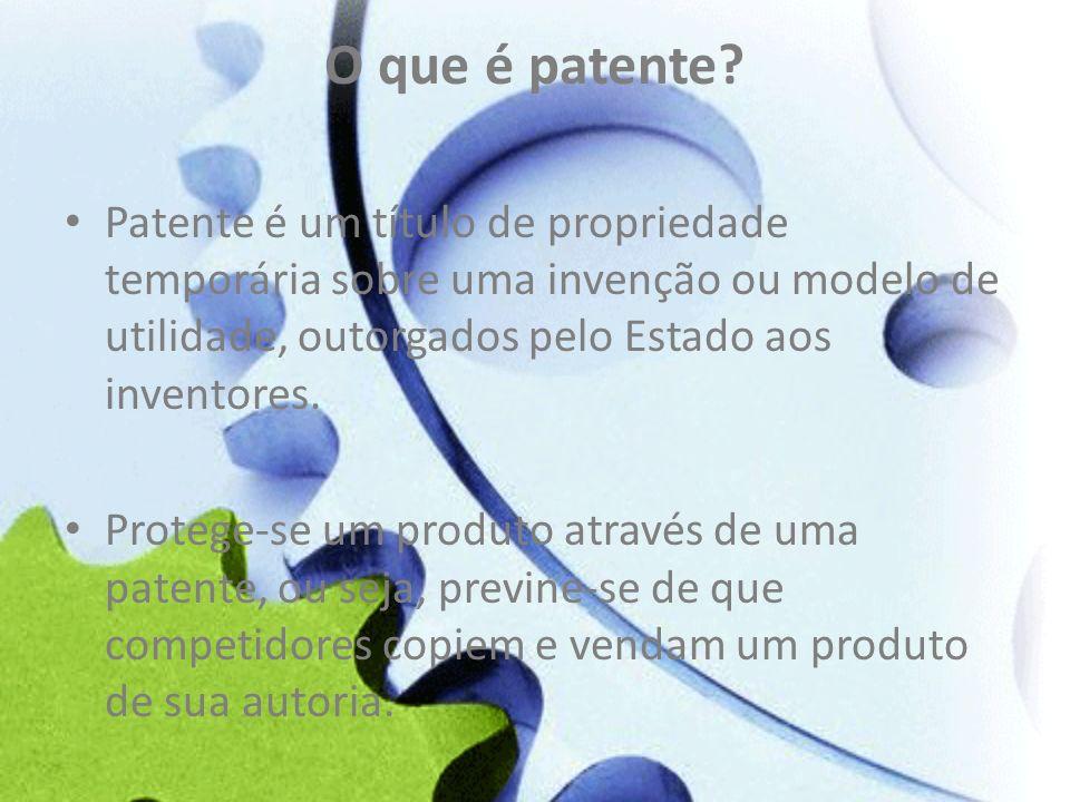 O que é patente? Patente é um título de propriedade temporária sobre uma invenção ou modelo de utilidade, outorgados pelo Estado aos inventores. Prote