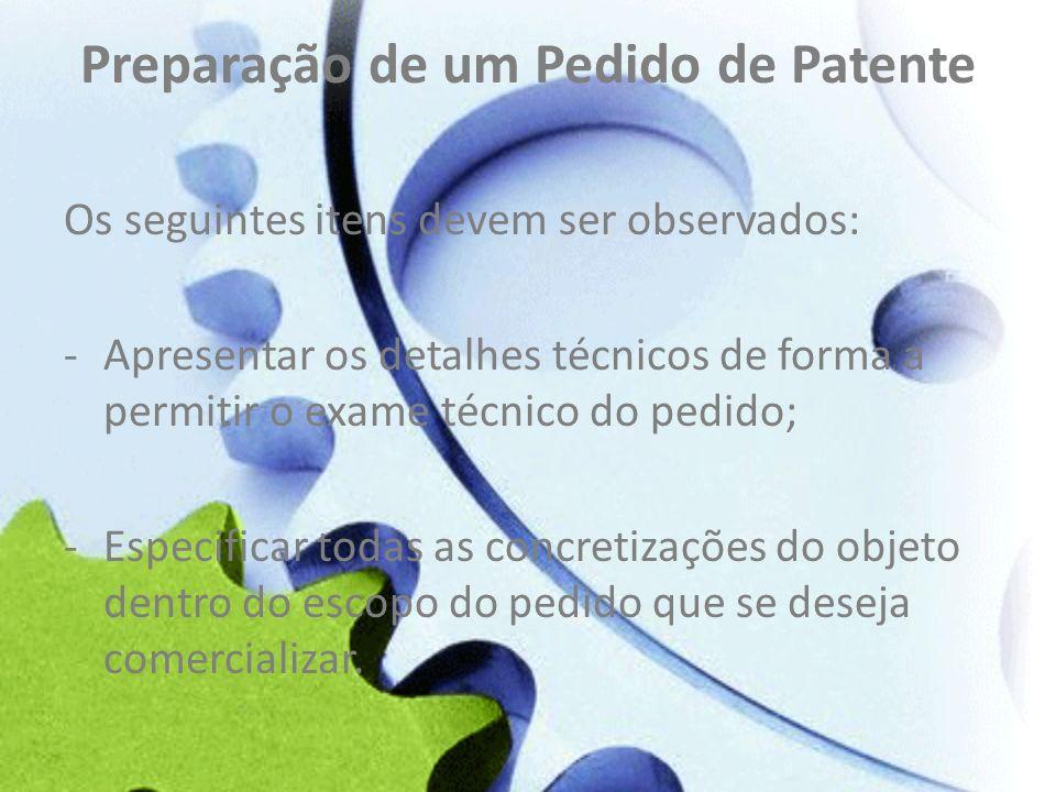 Preparação de um Pedido de Patente Os seguintes itens devem ser observados: -Apresentar os detalhes técnicos de forma a permitir o exame técnico do pe
