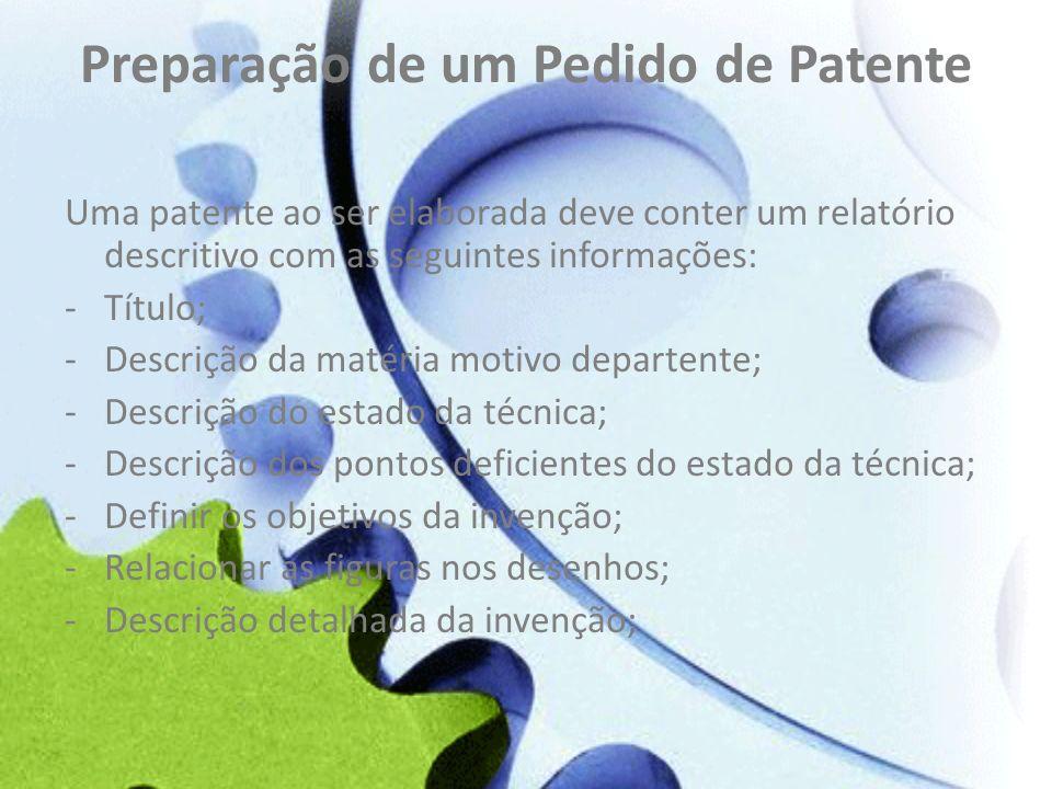 Preparação de um Pedido de Patente Uma patente ao ser elaborada deve conter um relatório descritivo com as seguintes informações: -Título; -Descrição