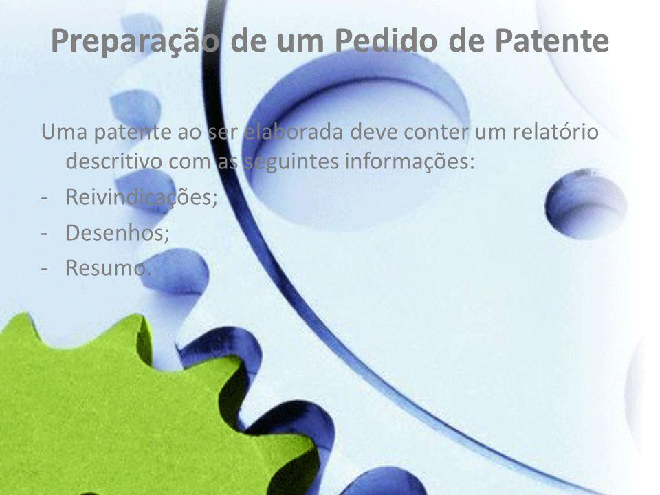 Preparação de um Pedido de Patente Uma patente ao ser elaborada deve conter um relatório descritivo com as seguintes informações: -Reivindicações; -De