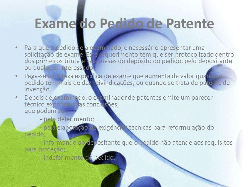 Exame do Pedido de Patente Para que o pedido seja examinado, é necessário apresentar uma solicitação de exame. Este requerimento tem que ser protocoli