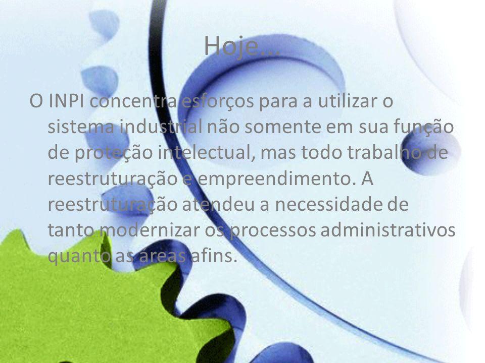 Hoje... O INPI concentra esforços para a utilizar o sistema industrial não somente em sua função de proteção intelectual, mas todo trabalho de reestru