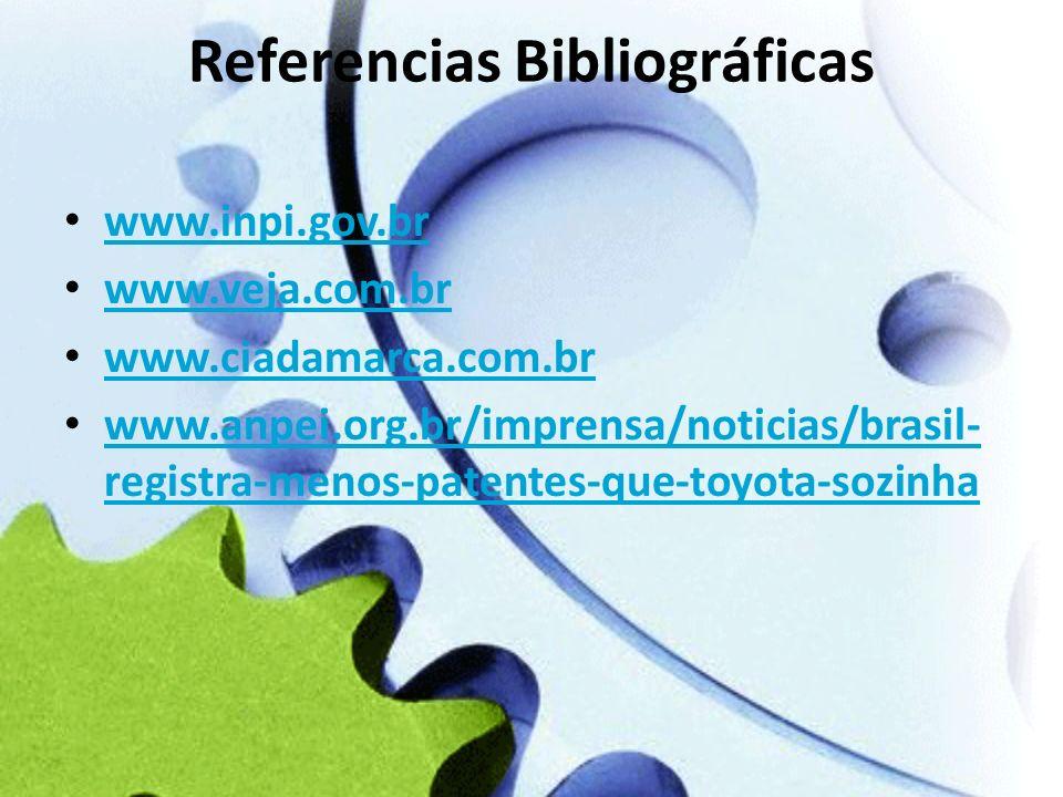 Referencias Bibliográficas www.inpi.gov.br www.veja.com.br www.ciadamarca.com.br www.anpei.org.br/imprensa/noticias/brasil- registra-menos-patentes-qu