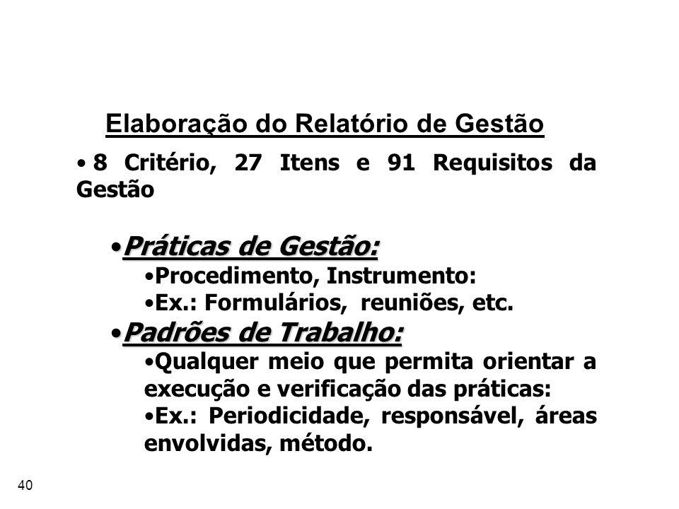 40 Elaboração do Relatório de Gestão 8 Critério, 27 Itens e 91 Requisitos da Gestão Práticas de Gestão:Práticas de Gestão: Procedimento, Instrumento:
