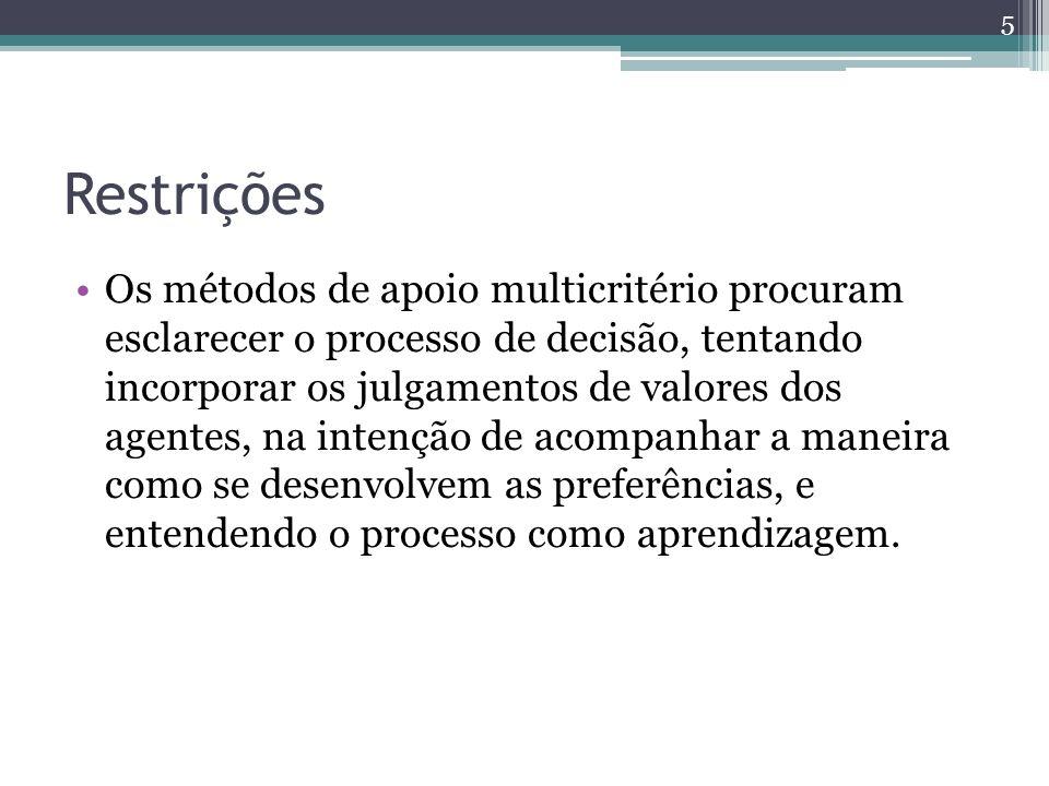 Restrições Os métodos de apoio multicritério procuram esclarecer o processo de decisão, tentando incorporar os julgamentos de valores dos agentes, na