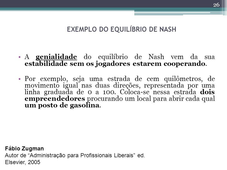 EXEMPLO DO EQUILÍBRIO DE NASH A genialidade do equilíbrio de Nash vem da sua estabilidade sem os jogadores estarem cooperando. Por exemplo, seja uma e