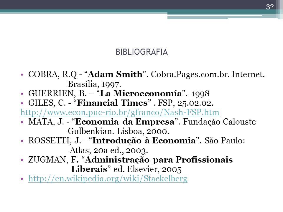 BIBLIOGRAFIA COBRA, R.Q - Adam Smith. Cobra.Pages.com.br. Internet. Brasília, 1997. GUERRIEN, B. – La Microeconomía. 1998 GILES, C. - Financial Times.