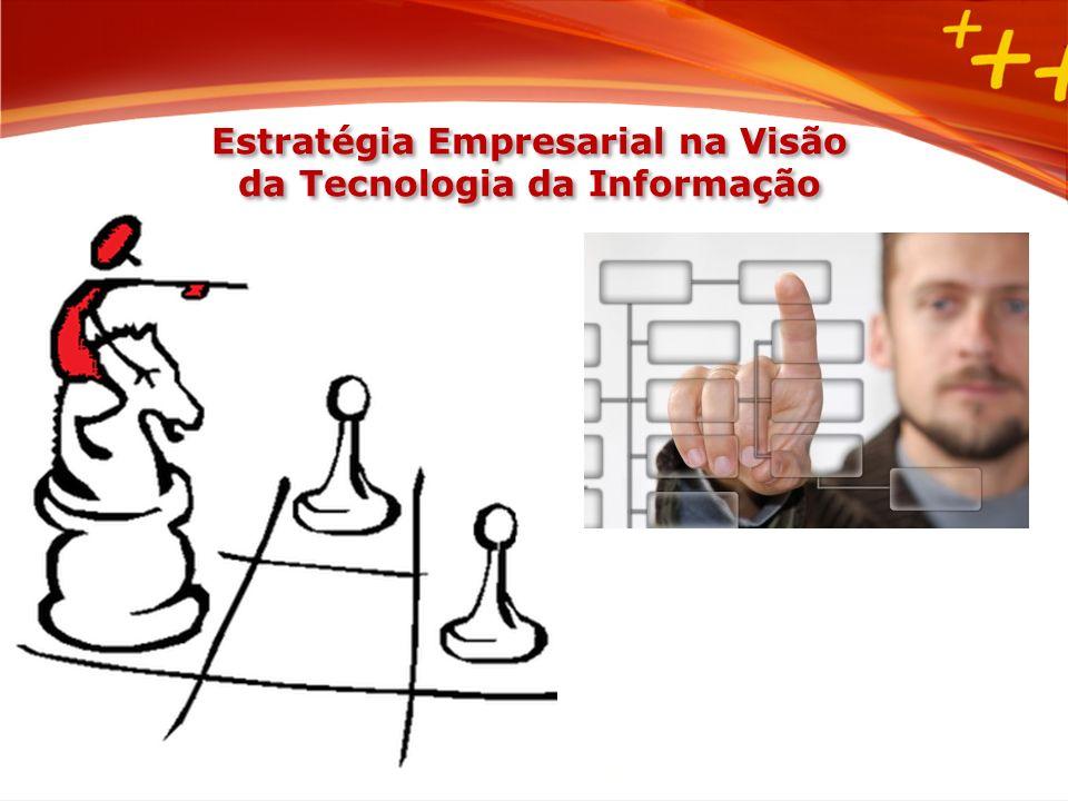 Estratégia Empresarial na Visão da Tecnologia da Informação