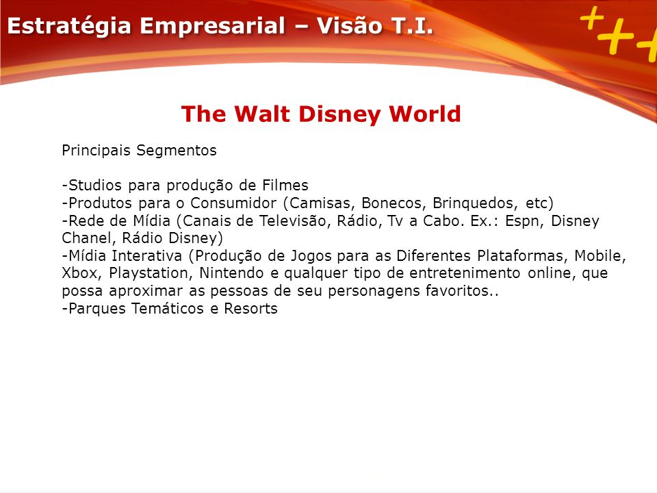 Principais Segmentos -Studios para produção de Filmes -Produtos para o Consumidor (Camisas, Bonecos, Brinquedos, etc) -Rede de Mídia (Canais de Televi