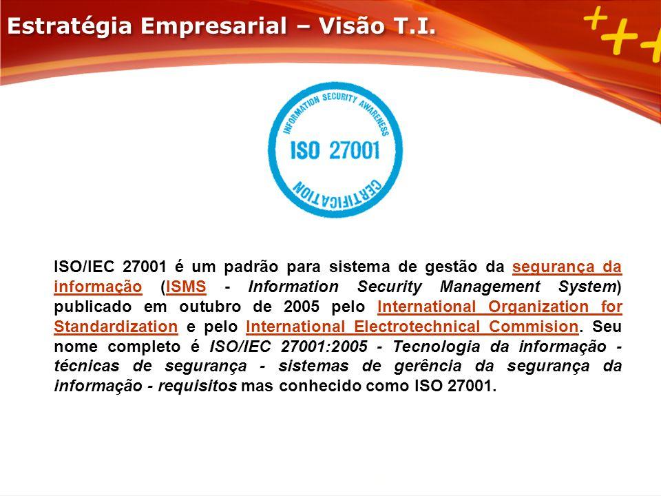ISO/IEC 27001 é um padrão para sistema de gestão da segurança da informação (ISMS - Information Security Management System) publicado em outubro de 20