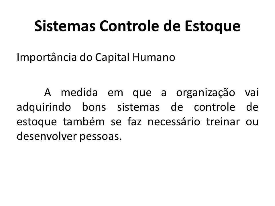 Sistemas Controle de Estoque Importância do Capital Humano A medida em que a organização vai adquirindo bons sistemas de controle de estoque também se
